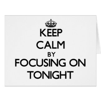 Keep Calm by focusing on Tonight Large Greeting Card