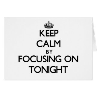 Keep Calm by focusing on Tonight Stationery Note Card