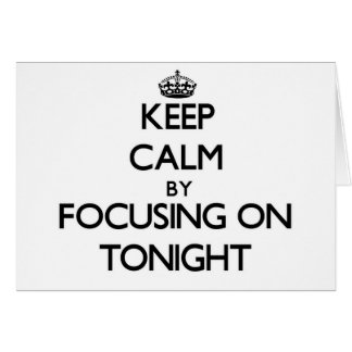 Keep Calm by focusing on Tonight Greeting Card