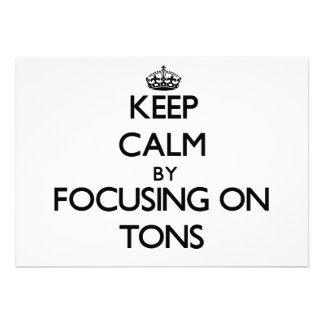 Keep Calm by focusing on Tons Invitation