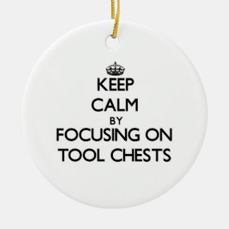 Keep Calm by focusing on Tool Chests Ornaments