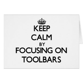 Keep Calm by focusing on Toolbars Stationery Note Card