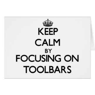 Keep Calm by focusing on Toolbars Greeting Card