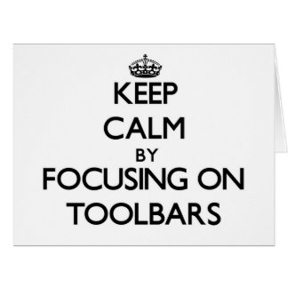 Keep Calm by focusing on Toolbars Large Greeting Card