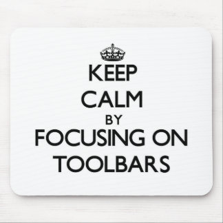 Keep Calm by focusing on Toolbars Mouse Pad