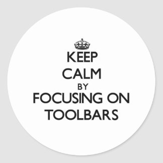 Keep Calm by focusing on Toolbars Classic Round Sticker