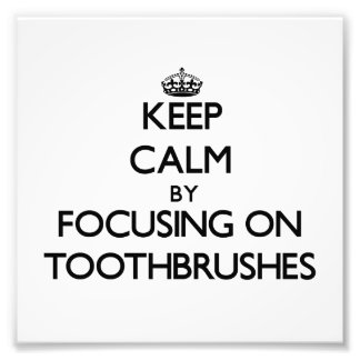 Keep Calm by focusing on Toothbrushes Photographic Print