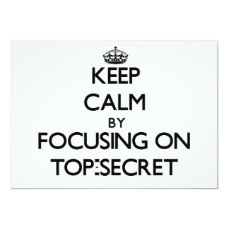 Keep Calm by focusing on Top-Secret 5x7 Paper Invitation Card