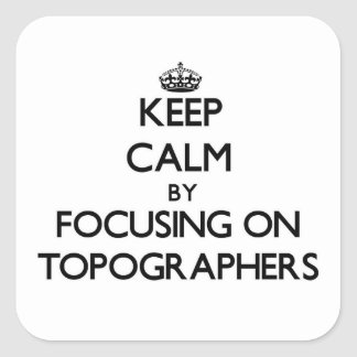 Keep Calm by focusing on Topographers Square Sticker