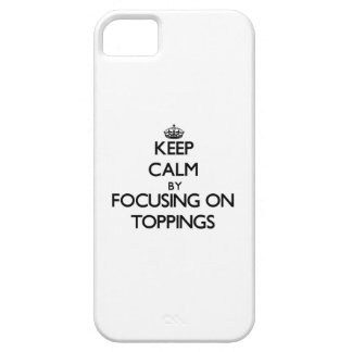 Keep Calm by focusing on Toppings iPhone 5 Cases