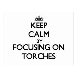 Keep Calm by focusing on Torches Postcards