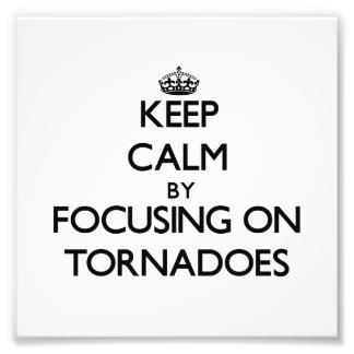Keep Calm by focusing on Tornadoes Photo