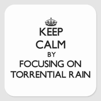 Keep Calm by focusing on Torrential Rain Square Sticker