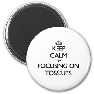 Keep Calm by focusing on Toss-Ups Magnets