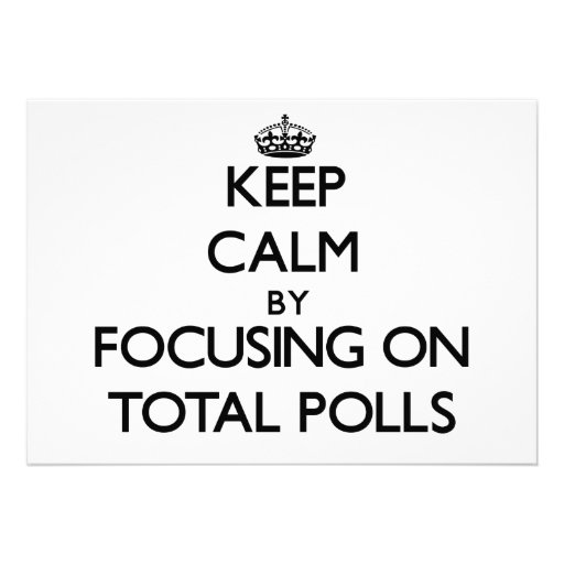 Keep Calm by focusing on Total Polls Personalized Invite