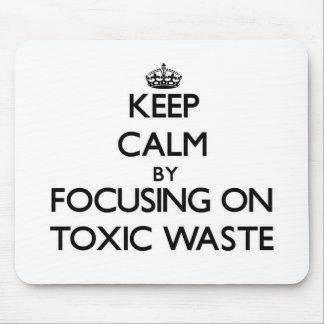 Keep Calm by focusing on Toxic Waste Mouse Pad