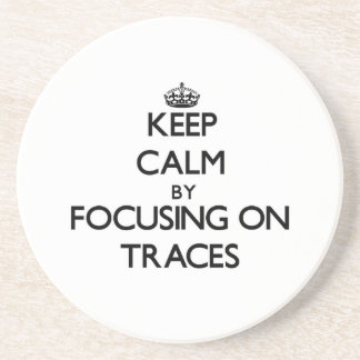 Keep Calm by focusing on Traces Beverage Coasters