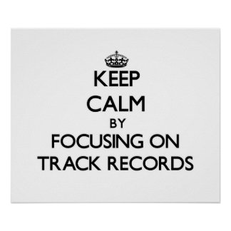 Keep Calm by focusing on Track Records Print