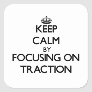Keep Calm by focusing on Traction Square Sticker