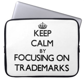 Keep Calm by focusing on Trademarks Laptop Computer Sleeves
