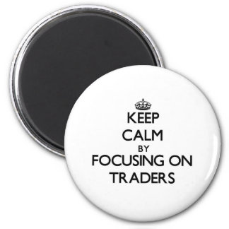 Keep Calm by focusing on Traders Fridge Magnet