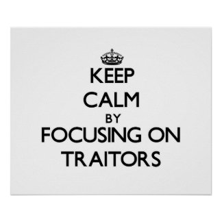 Keep Calm by focusing on Traitors Print