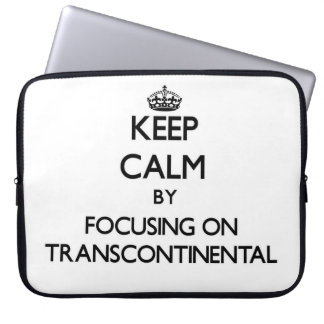 Keep Calm by focusing on Transcontinental Computer Sleeve