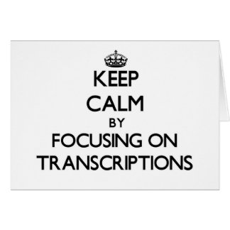 Keep Calm by focusing on Transcriptions Cards