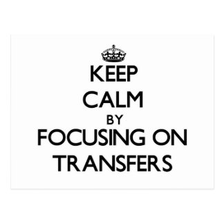 Keep Calm by focusing on Transfers Postcards
