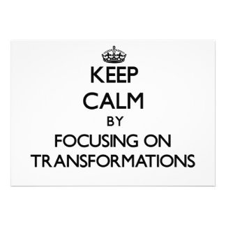 Keep Calm by focusing on Transformations Custom Announcements
