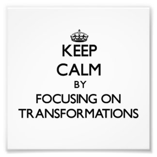 Keep Calm by focusing on Transformations Photograph