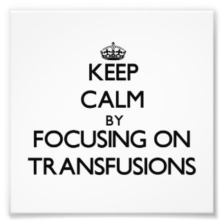 Keep Calm by focusing on Transfusions Photographic Print