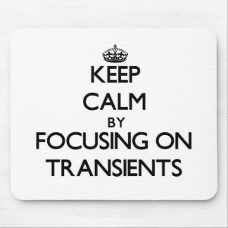 Keep Calm by focusing on Transients Mousepads