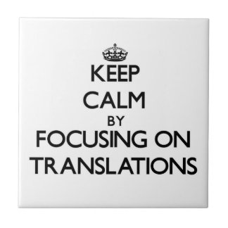 Keep Calm by focusing on Translations Ceramic Tile