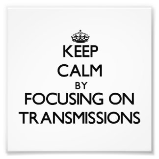 Keep Calm by focusing on Transmissions Art Photo