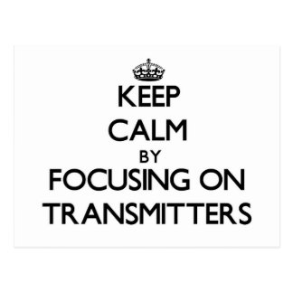 Keep Calm by focusing on Transmitters Postcard