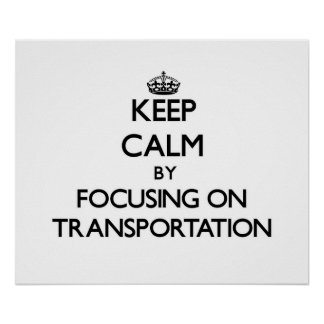 Keep Calm by focusing on Transportation Poster