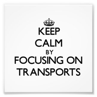 Keep Calm by focusing on Transports Photo Art