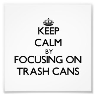 Keep Calm by focusing on Trash Cans Photographic Print