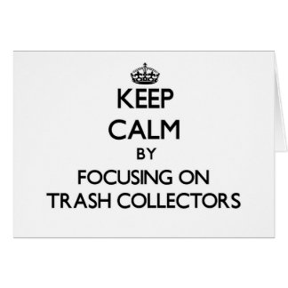 Keep Calm by focusing on Trash Collectors Card