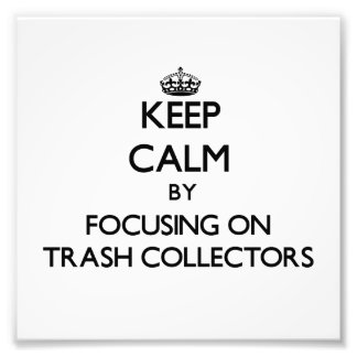 Keep Calm by focusing on Trash Collectors Photo Print