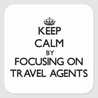 Keep Calm by focusing on Travel Agents Stickers