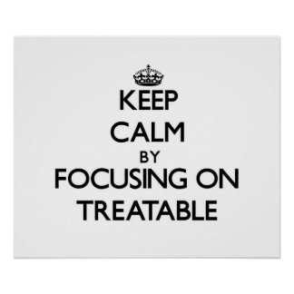 Keep Calm by focusing on Treatable Posters