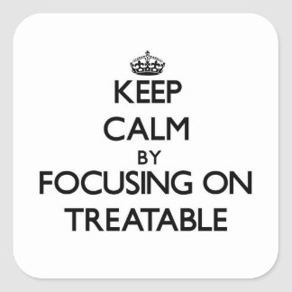 Keep Calm by focusing on Treatable Square Sticker