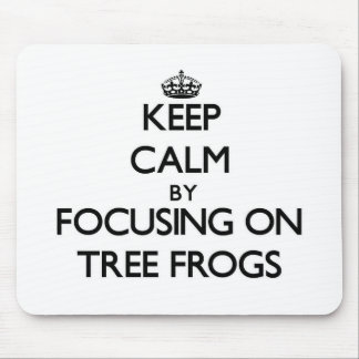 Keep Calm by focusing on Tree Frogs Mouse Pad