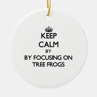 Keep calm by focusing on Tree Frogs Ornament