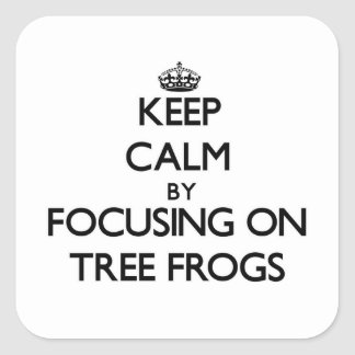Keep Calm by focusing on Tree Frogs Square Stickers