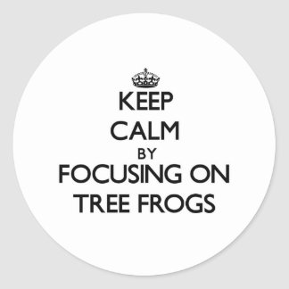 Keep Calm by focusing on Tree Frogs Round Stickers