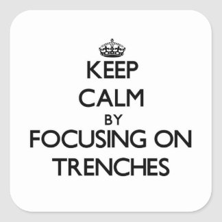 Keep Calm by focusing on Trenches Sticker