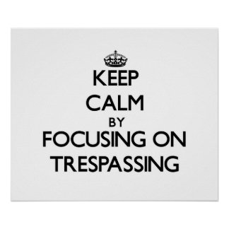 Keep Calm by focusing on Trespassing Poster